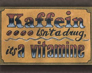 «Kaffein isn't a drug, it's a vitamine» Табличка №147 / Sign №147