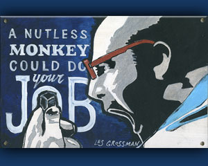 «A nutless Monkey could do your JOB» №157 / Sign №157
